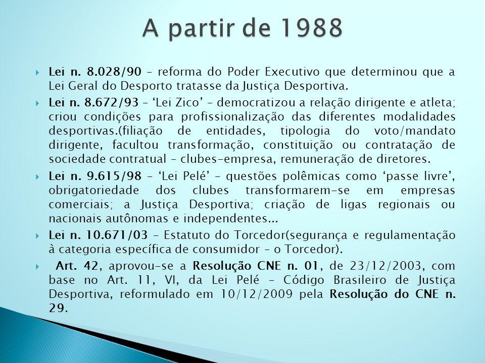 A partir de 1988 Lei n. 8.028/90 – reforma do Poder Executivo que determinou que a Lei Geral do Desporto tratasse da Justiça Desportiva.