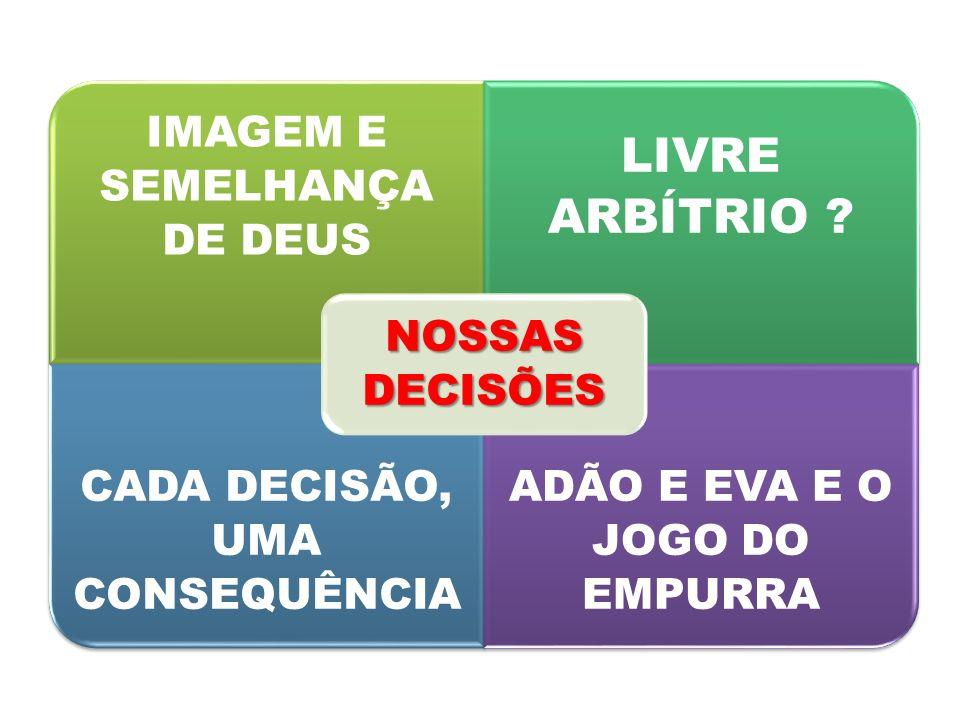LIVRE ARBÍTRIO NOSSAS DECISÕES IMAGEM E SEMELHANÇA DE DEUS