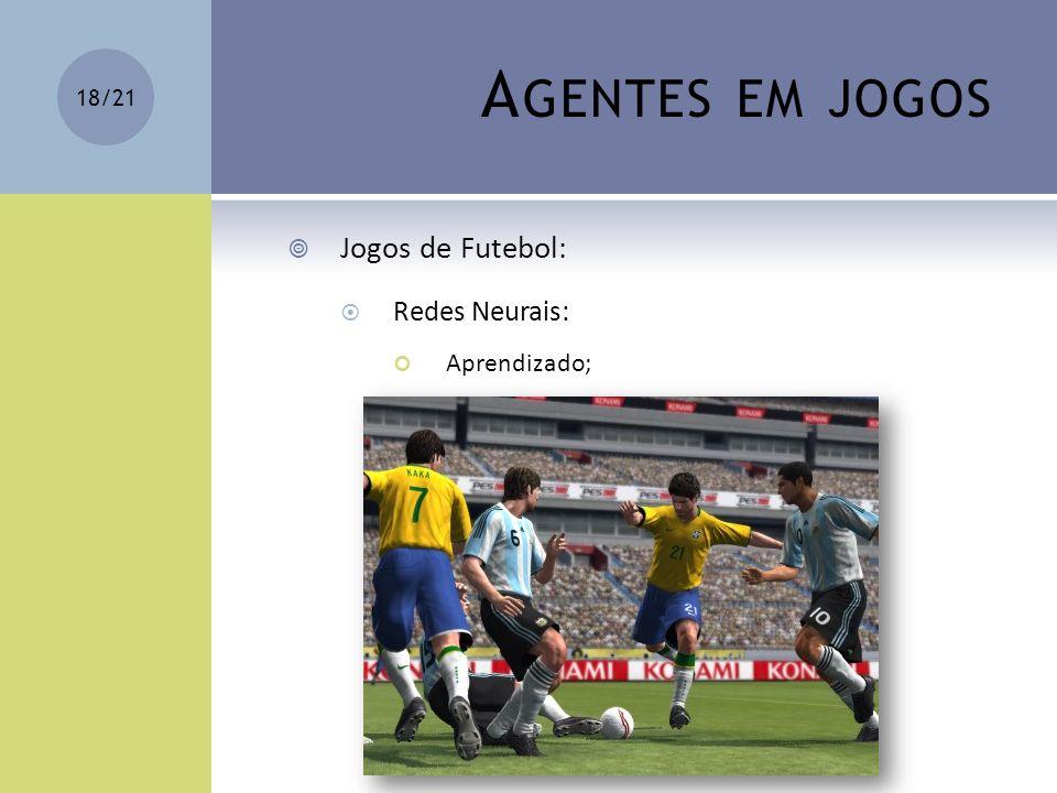Agentes em jogos Jogos de Futebol: Redes Neurais: Aprendizado;