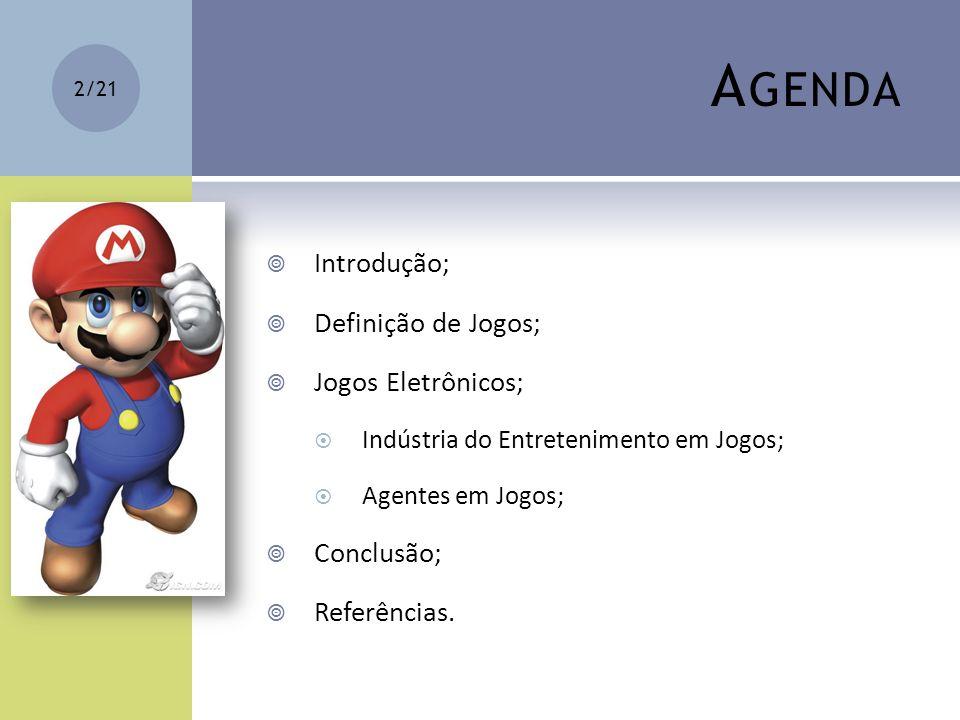 Agenda Introdução; Definição de Jogos; Jogos Eletrônicos; Conclusão;