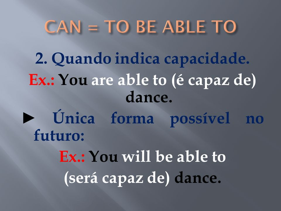 CAN = TO BE ABLE TO