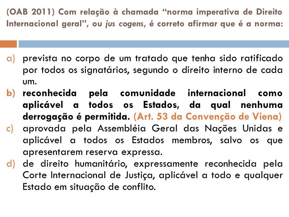 (OAB 2011) Com relação à chamada norma imperativa de Direito Internacional geral , ou jus cogens, é correto afirmar que é a norma: