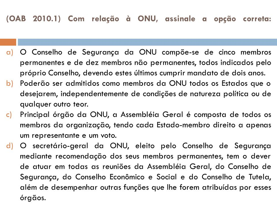 (OAB 2010.1) Com relação à ONU, assinale a opção correta: