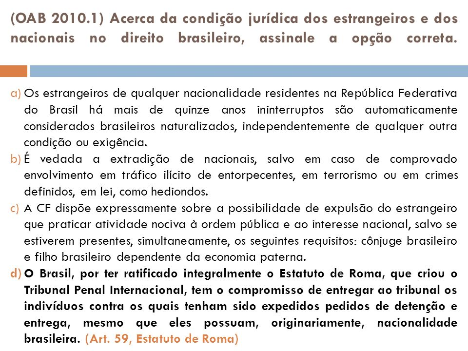 (OAB 2010.1) Acerca da condição jurídica dos estrangeiros e dos nacionais no direito brasileiro, assinale a opção correta.