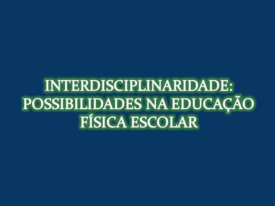 INTERDISCIPLINARIDADE: POSSIBILIDADES NA EDUCAÇÃO FÍSICA ESCOLAR