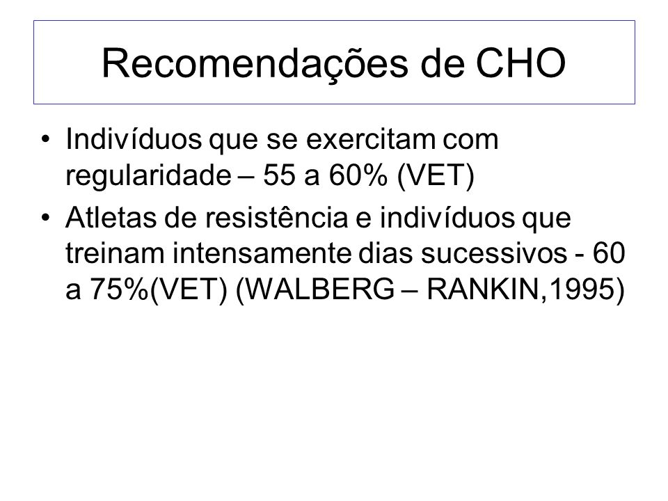 Recomendações de CHO Indivíduos que se exercitam com regularidade – 55 a 60% (VET)