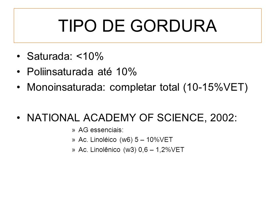 TIPO DE GORDURA Saturada: <10% Poliinsaturada até 10%