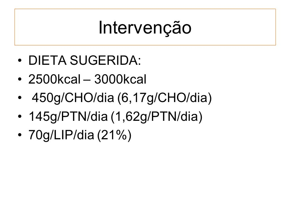 Intervenção DIETA SUGERIDA: 2500kcal – 3000kcal