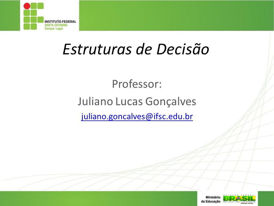 Professor: Juliano Lucas Gonçalves juliano.goncalves@ifsc.edu.br