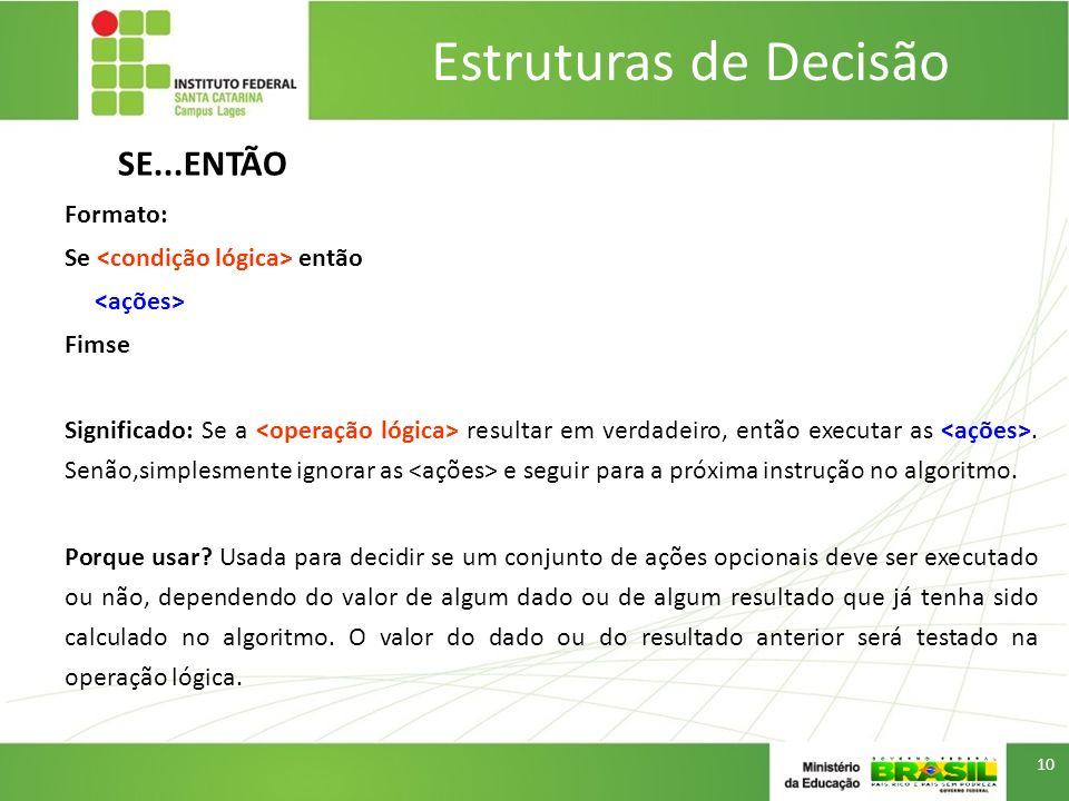 Estruturas de Decisão SE...ENTÃO Formato: