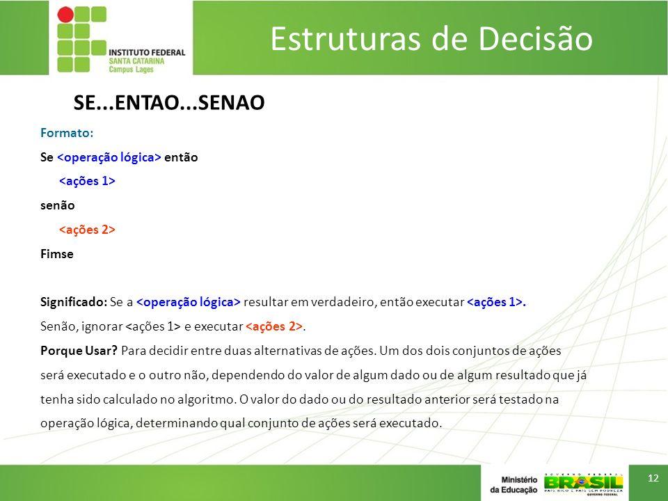 Estruturas de Decisão SE...ENTAO...SENAO Formato: