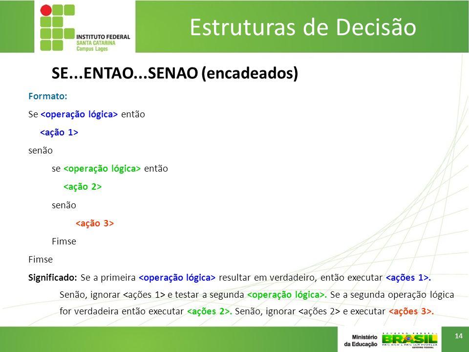 Estruturas de Decisão SE...ENTAO...SENAO (encadeados) Formato: