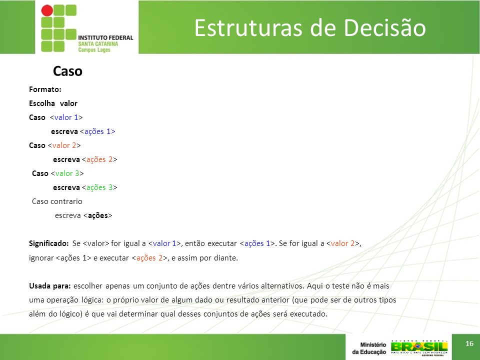 Estruturas de Decisão Caso Formato: Escolha valor Caso <valor 1>