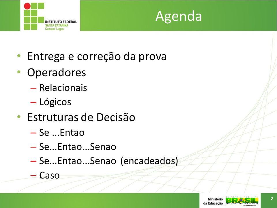 Agenda Entrega e correção da prova Operadores Estruturas de Decisão