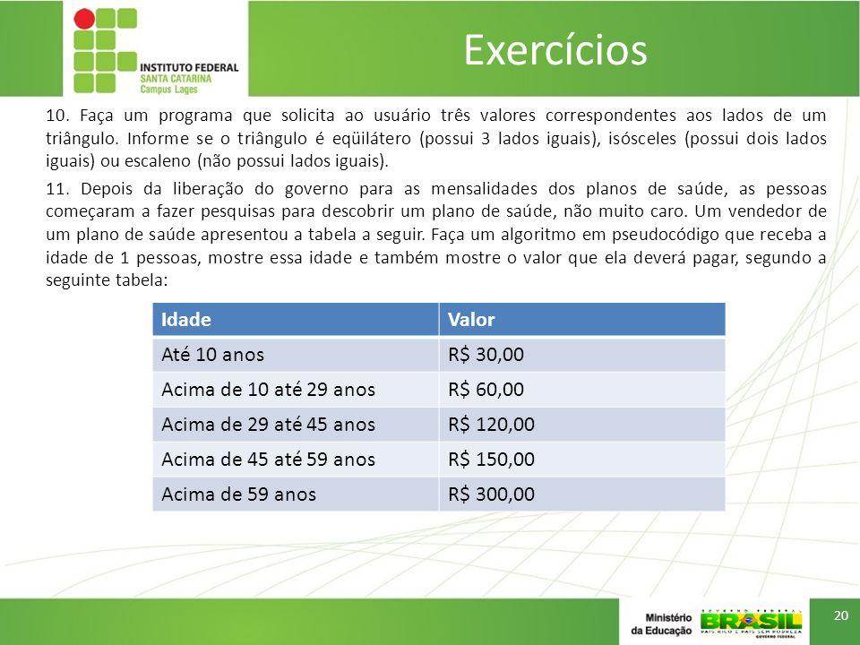 Exercícios Idade Valor Até 10 anos R$ 30,00 Acima de 10 até 29 anos