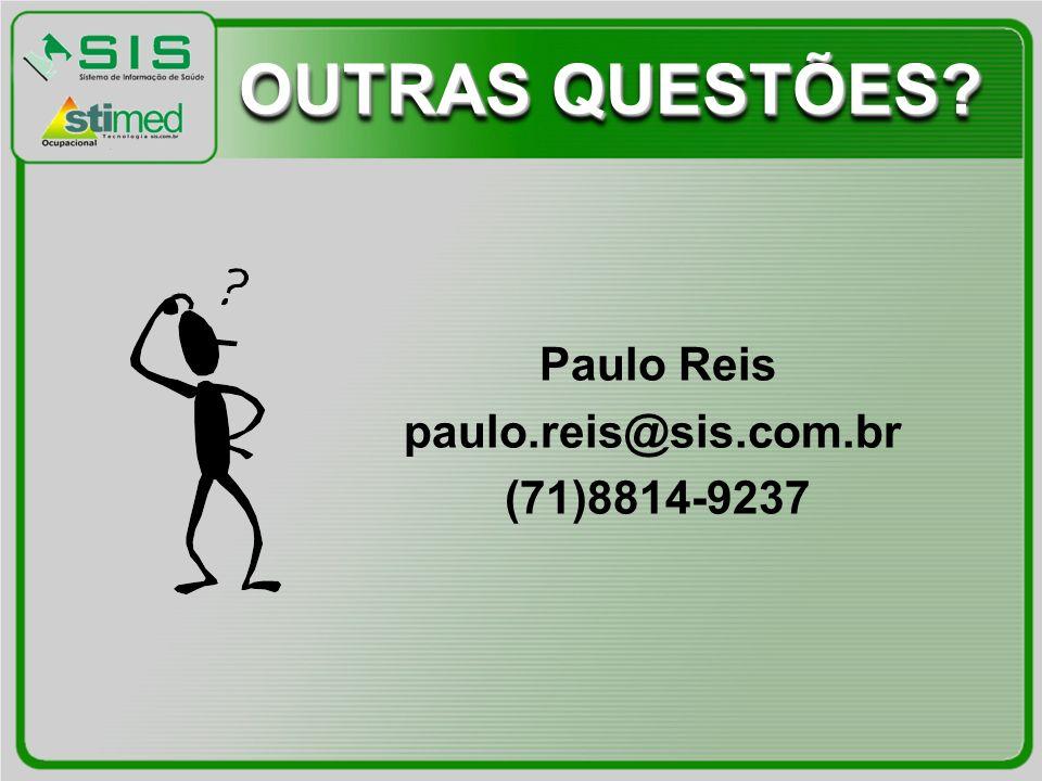 OUTRAS QUESTÕES Paulo Reis paulo.reis@sis.com.br (71)8814-9237