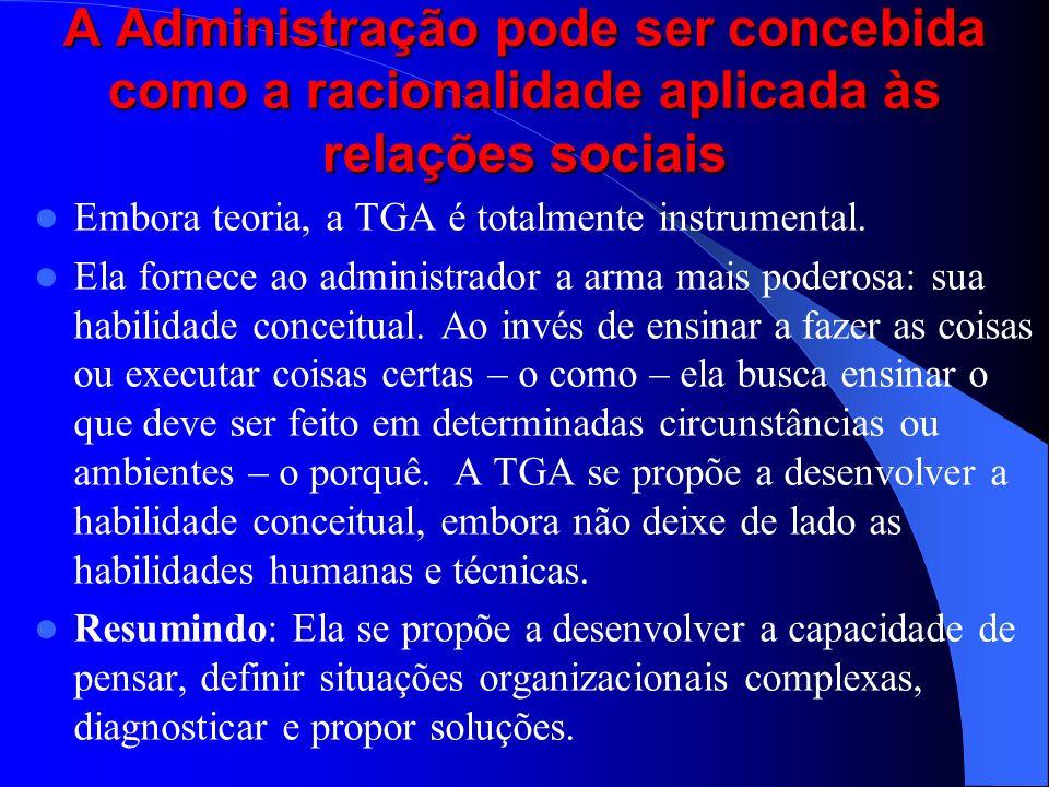 A Administração pode ser concebida como a racionalidade aplicada às relações sociais