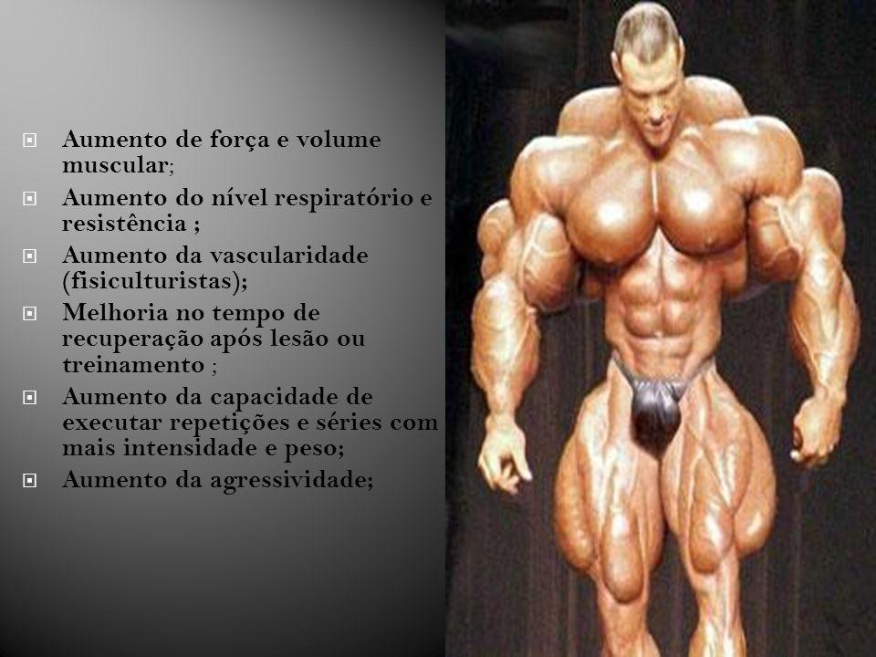 Aumento de força e volume muscular;