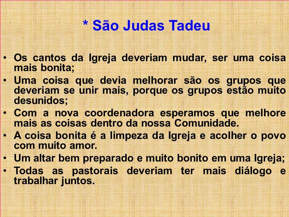 * São Judas Tadeu. Os cantos da Igreja deveriam mudar, ser uma coisa mais bonita;