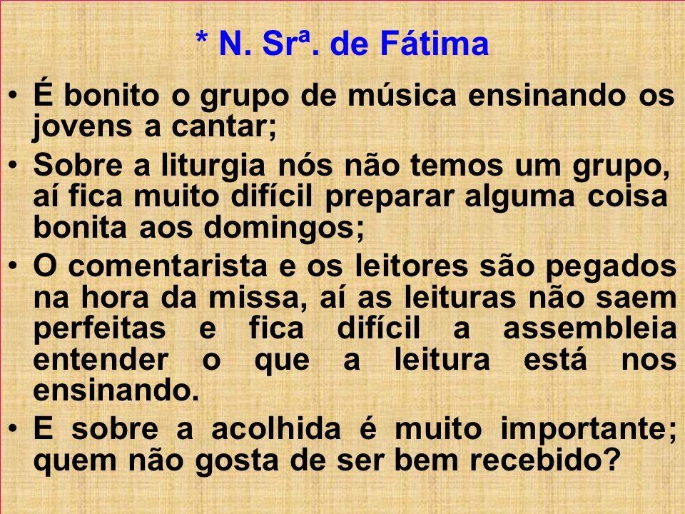 * N. Srª. de Fátima. É bonito o grupo de música ensinando os jovens a cantar;