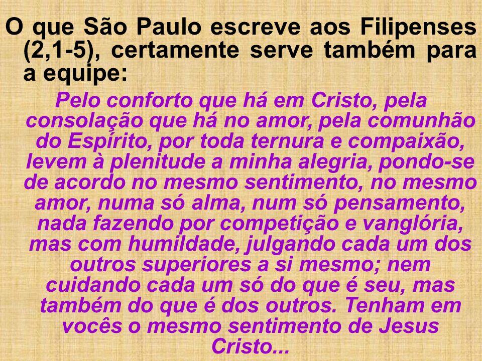 O que São Paulo escreve aos Filipenses (2,1-5), certamente serve também para a equipe: