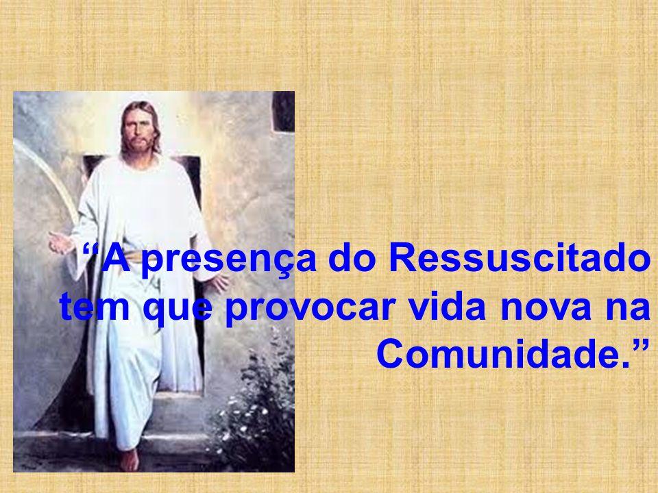 A presença do Ressuscitado tem que provocar vida nova na Comunidade.