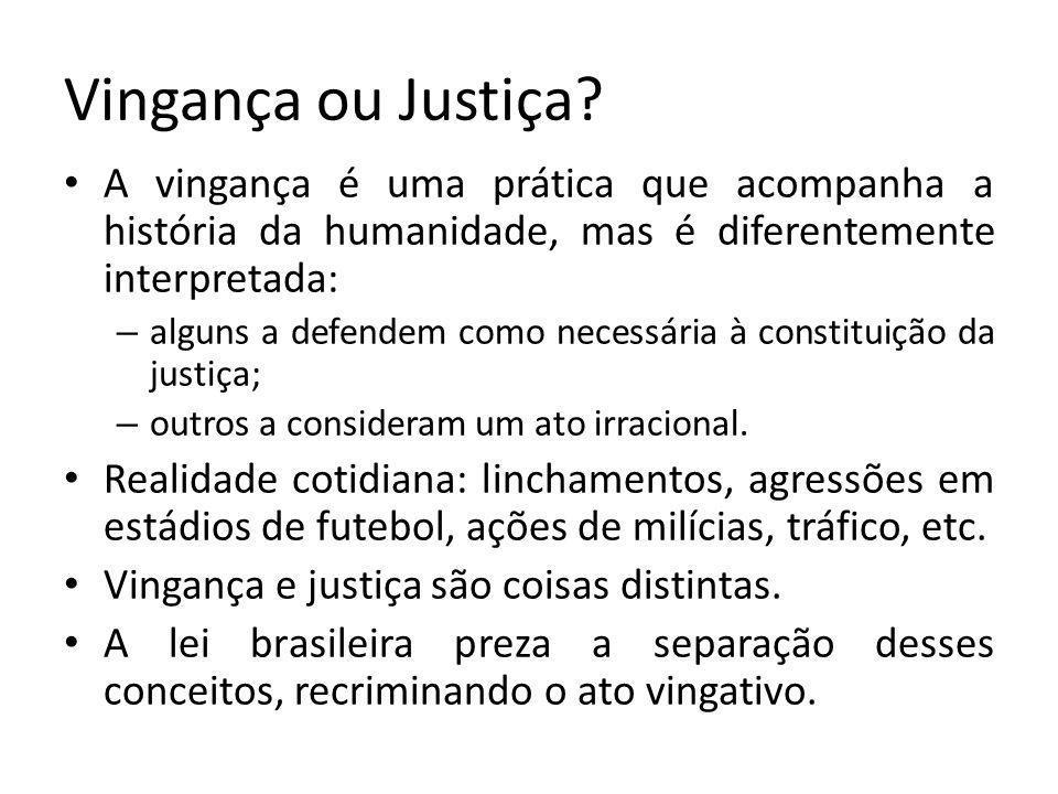 Vingança ou Justiça A vingança é uma prática que acompanha a história da humanidade, mas é diferentemente interpretada: