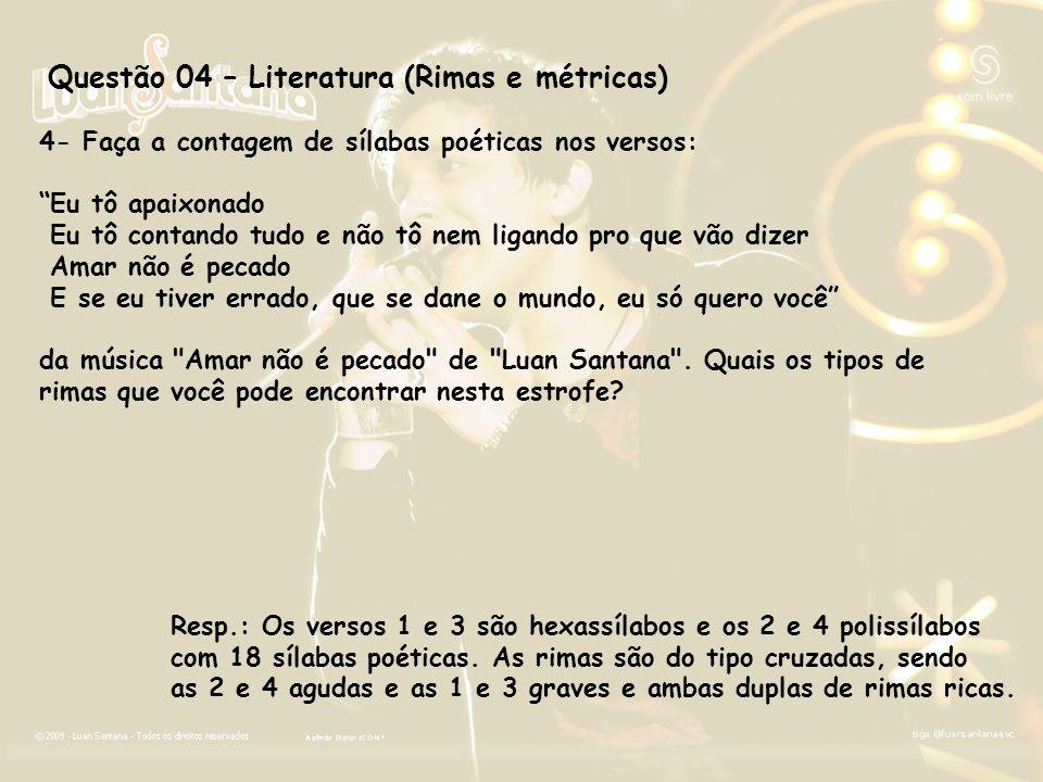 Questão 04 – Literatura (Rimas e métricas)