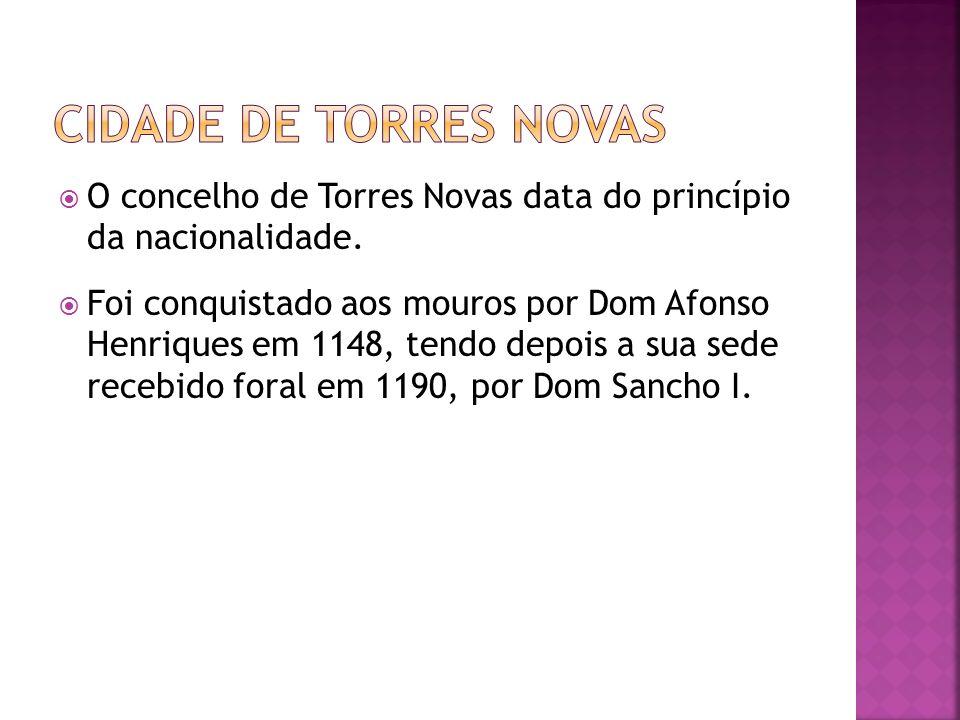 Cidade de torres novas O concelho de Torres Novas data do princípio da nacionalidade.