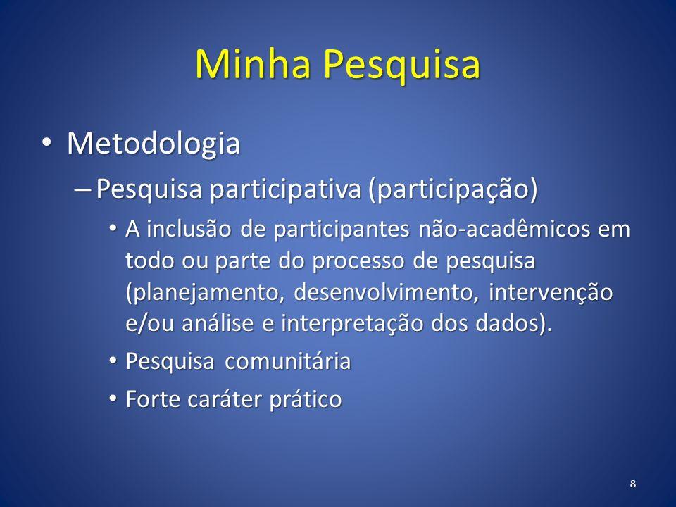 Minha Pesquisa Metodologia Pesquisa participativa (participação)