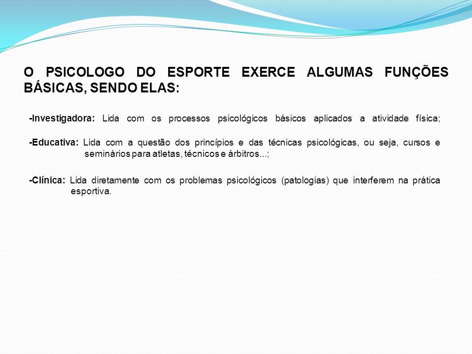 O PSICOLOGO DO ESPORTE EXERCE ALGUMAS FUNÇÕES BÁSICAS, SENDO ELAS:
