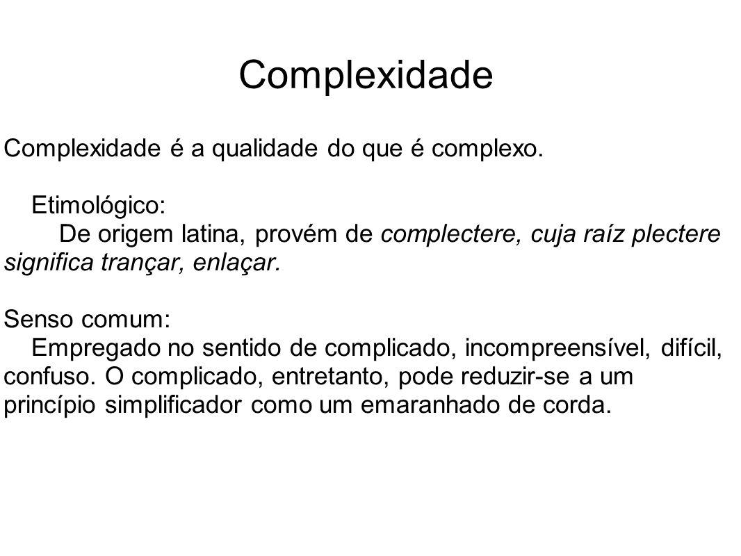 Complexidade Complexidade é a qualidade do que é complexo.