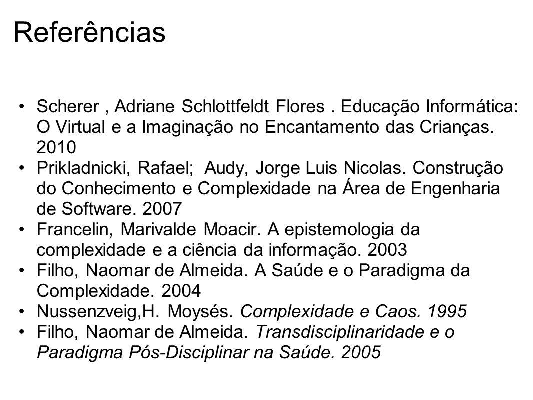 Referências Scherer , Adriane Schlottfeldt Flores . Educação Informática: O Virtual e a Imaginação no Encantamento das Crianças. 2010.