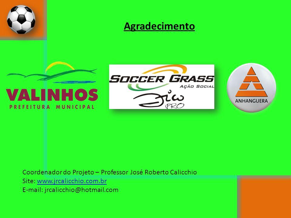 Agradecimento Coordenador do Projeto – Professor José Roberto Calicchio. Site: www.jrcalicchio.com.br.