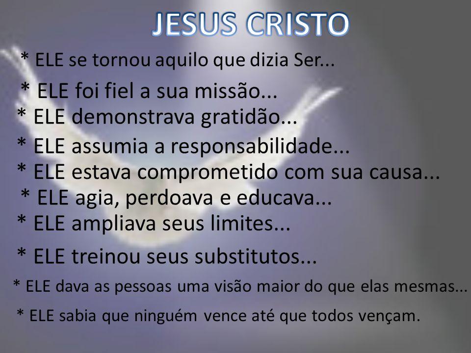 JESUS CRISTO * ELE foi fiel a sua missão...