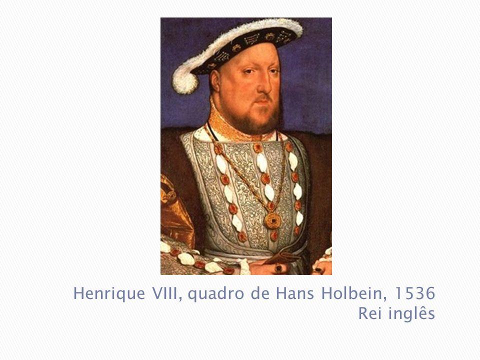 Henrique VIII, quadro de Hans Holbein, 1536 Rei inglês