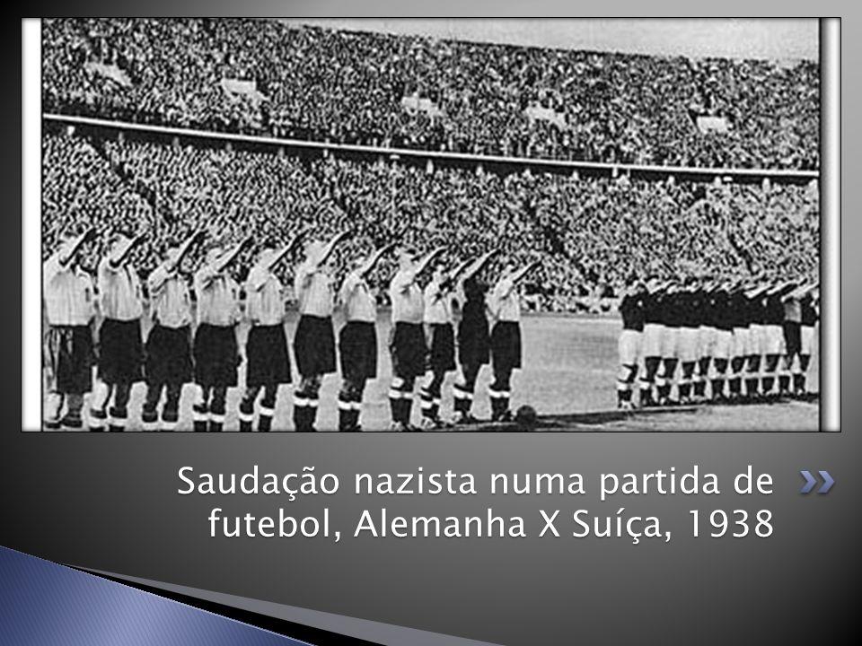 Saudação nazista numa partida de futebol, Alemanha X Suíça, 1938