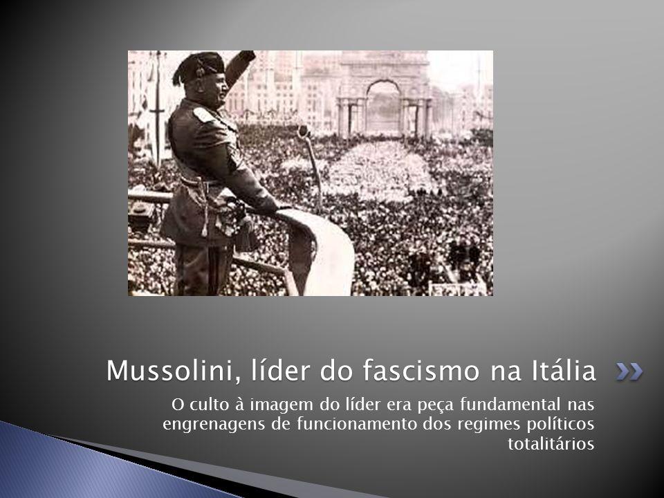 Mussolini, líder do fascismo na Itália