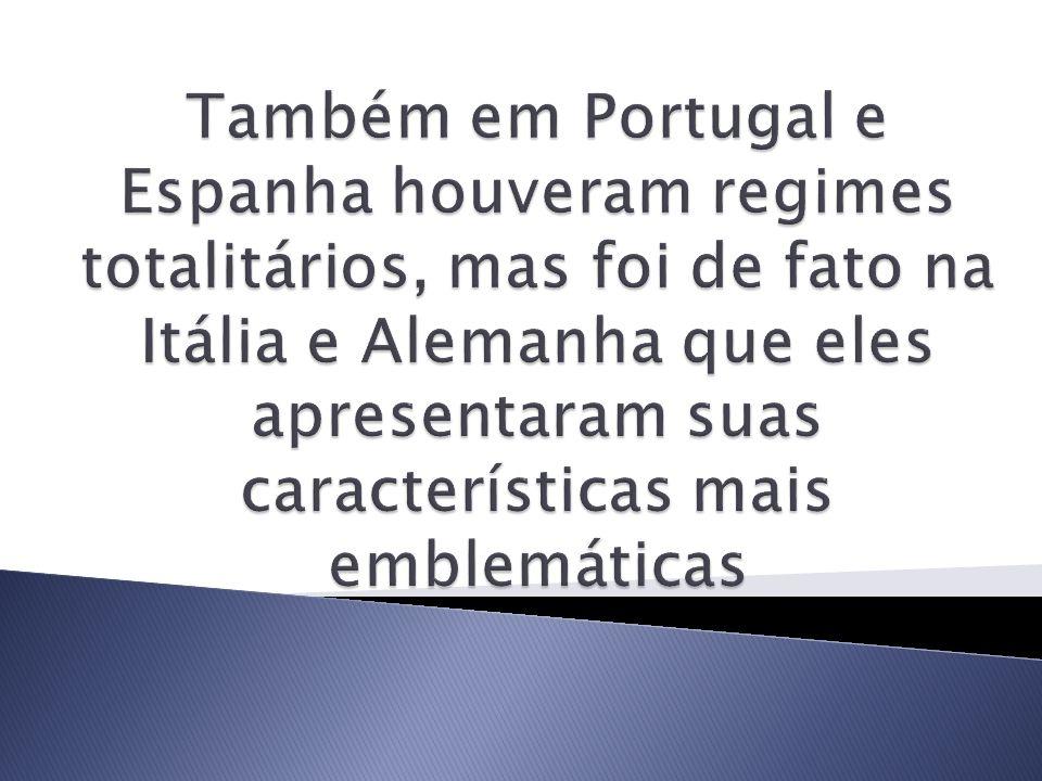 Também em Portugal e Espanha houveram regimes totalitários, mas foi de fato na Itália e Alemanha que eles apresentaram suas características mais emblemáticas