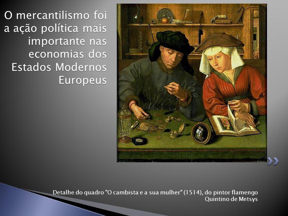 O mercantilismo foi a ação política mais importante nas economias dos Estados Modernos Europeus
