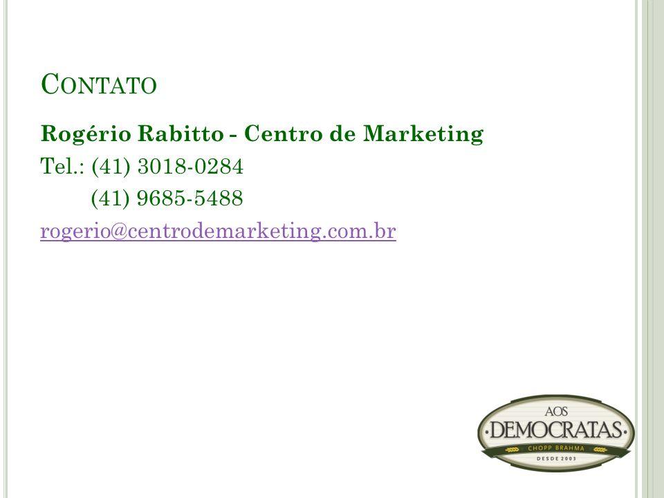 Contato Rogério Rabitto - Centro de Marketing Tel.: (41) 3018-0284 (41) 9685-5488 rogerio@centrodemarketing.com.br