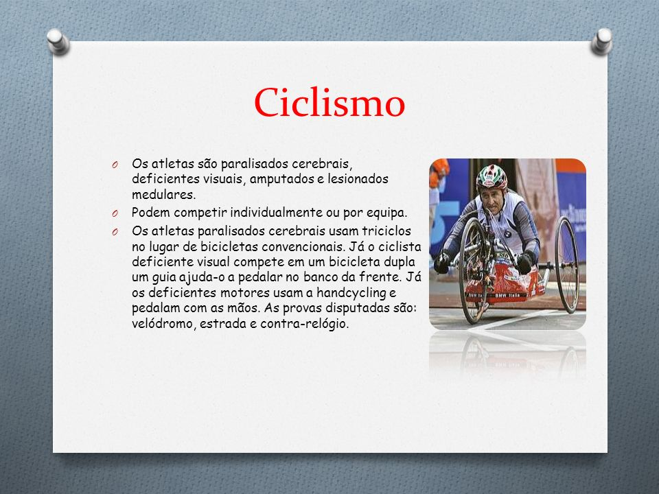 Ciclismo Os atletas são paralisados cerebrais, deficientes visuais, amputados e lesionados medulares.