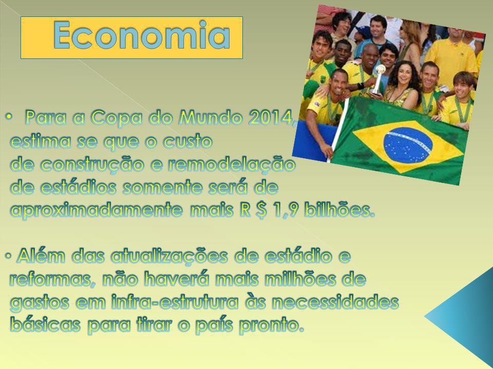 Economia Para a Copa do Mundo 2014, estima se que o custo