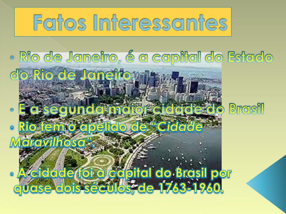Fatos Interessantes Rio de Janeiro, é a capital do Estado do Rio de Janeiro. E a segunda maior cidade do Brasil.