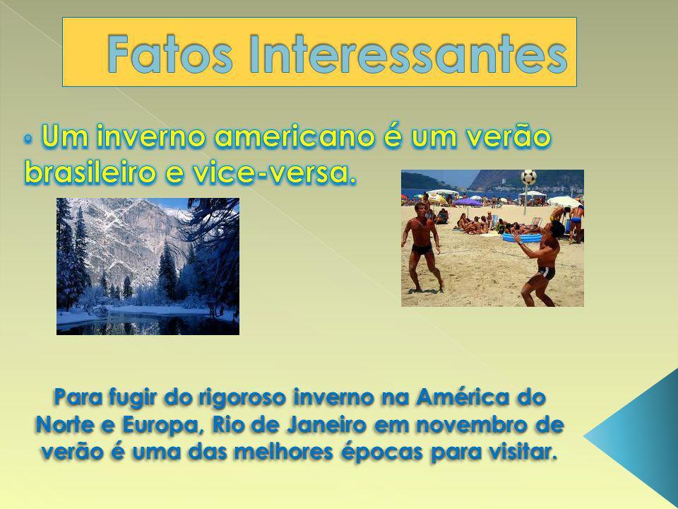Um inverno americano é um verão brasileiro e vice-versa.