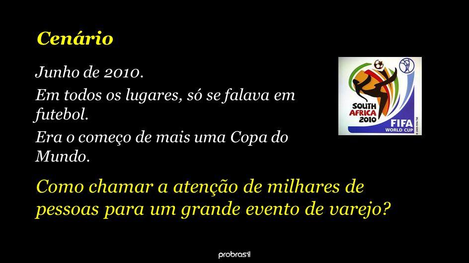Cenário Junho de 2010. Em todos os lugares, só se falava em futebol. Era o começo de mais uma Copa do Mundo.