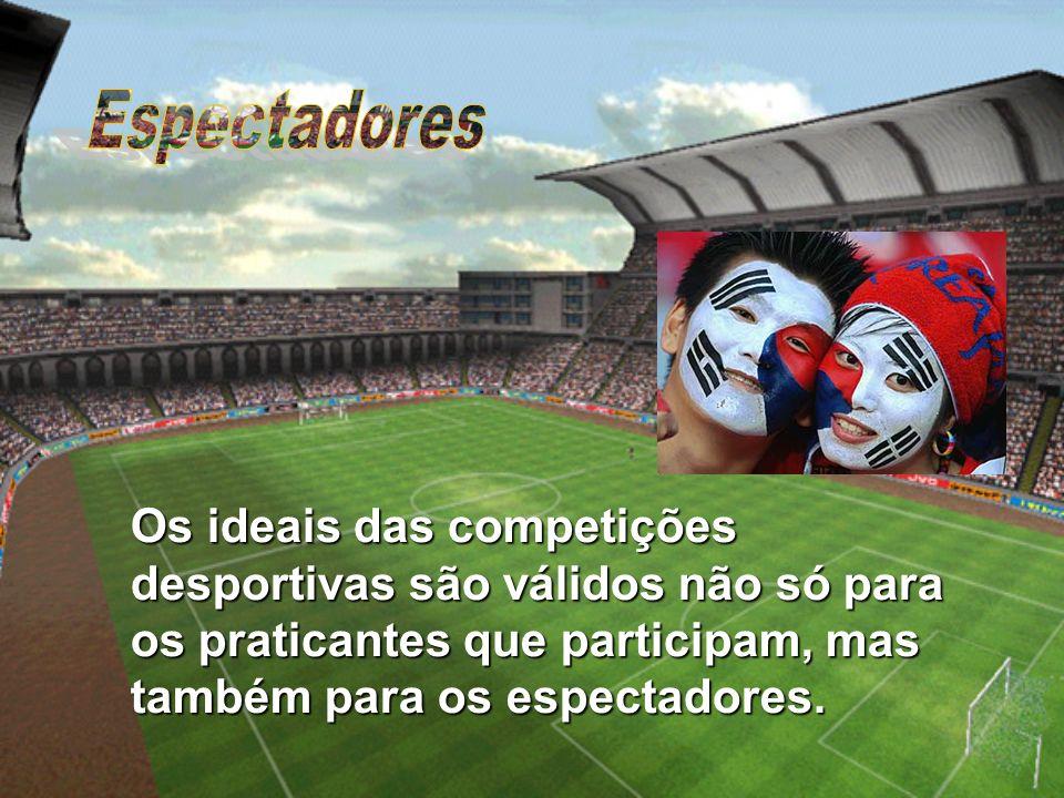 Espectadores Os ideais das competições desportivas são válidos não só para os praticantes que participam, mas também para os espectadores.