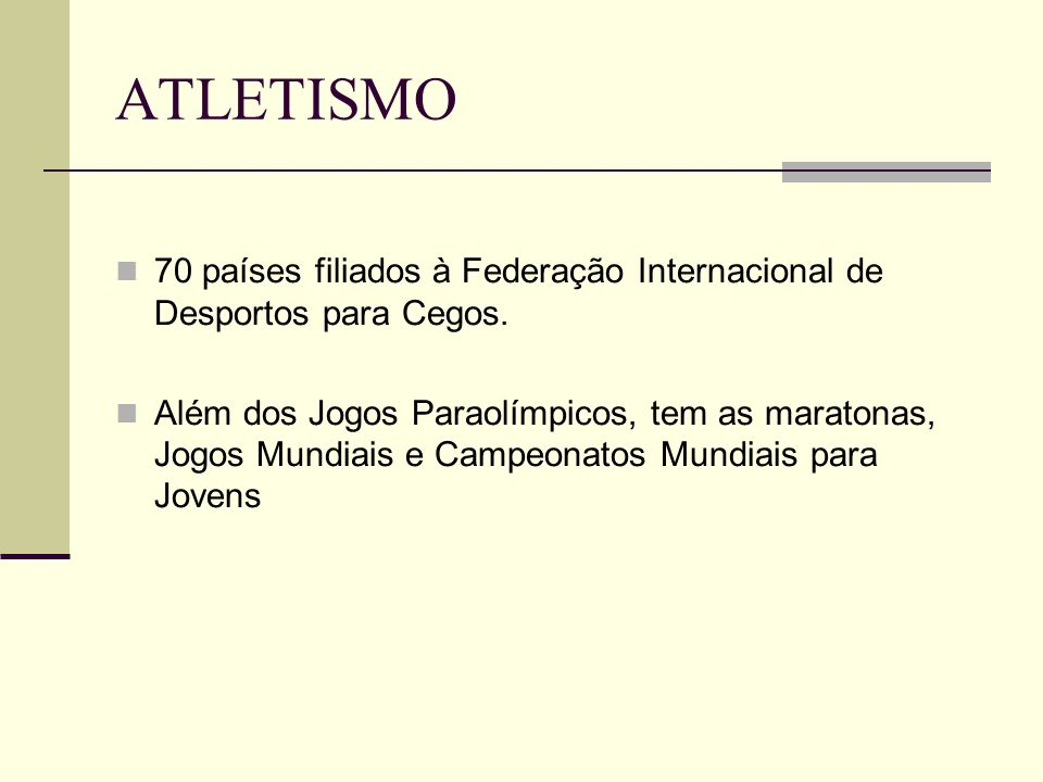 ATLETISMO 70 países filiados à Federação Internacional de Desportos para Cegos.