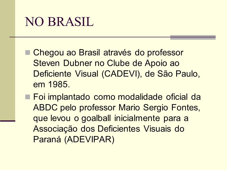 NO BRASIL Chegou ao Brasil através do professor Steven Dubner no Clube de Apoio ao Deficiente Visual (CADEVI), de São Paulo, em 1985.