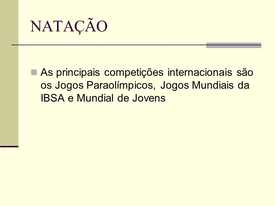 NATAÇÃO As principais competições internacionais são os Jogos Paraolímpicos, Jogos Mundiais da IBSA e Mundial de Jovens.